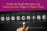 Fotos de stock baratas con suscripción: elige el mejor plan!