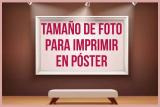 Qué tamaño de foto para imprimir en póster necesitas?
