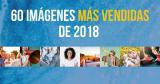 Las 60 Imágenes Más Vendidas 2018 de los Mejores Bancos de Imágenes