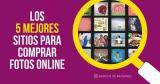 Comprar Fotos Online: Los 5 Mejores Sitios Para Ahorrar