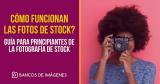 Cómo funcionan las fotos de stock? Guía para principiantes de la fotografía de stock