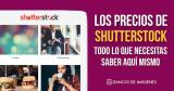 Los Precios de Shutterstock: todo lo que necesitas saber aquí mismo