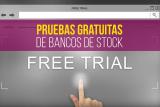 Lista completa de pruebas gratuitas de Bancos de Stock (Actualizada 2021)