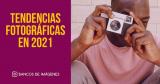 Atractivas tendencias fotográficas en 2021